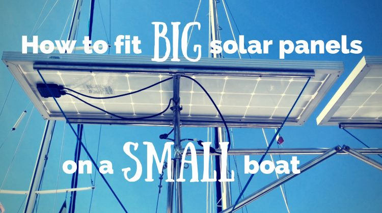 Boat solar panel installation: How to fit BIG solar panels on a SMALL boat